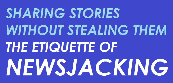 Learn how to newsjack responsibly when sharing breaking news with stakeholders