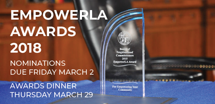 The EmpowerLA Awards annually recognize outstanding Neighborhood Council projects of the past year. Nominations are due Friday March 2nd; the awards dinner takes place Thursday March 29th.