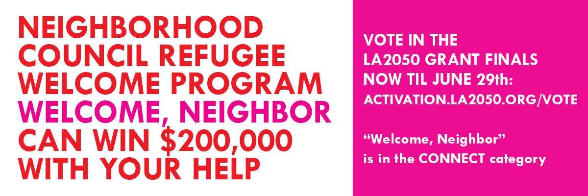 help Neighborhood Council refugee welcome program Welcome, Neighbor can win a $200,000 grant by voting for them in the LA2050 finals
