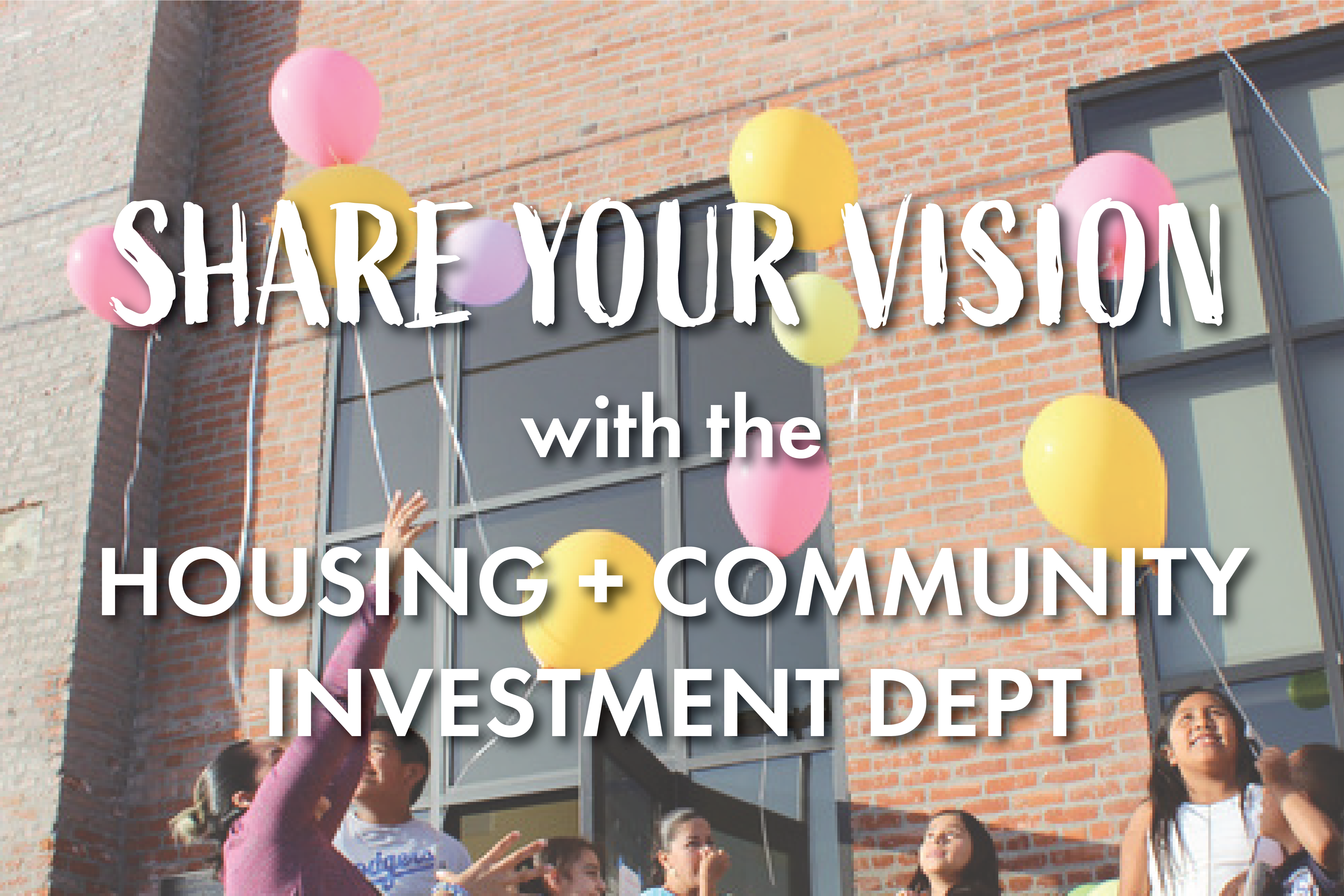 Share Your Vision with the Housing + Community Investment