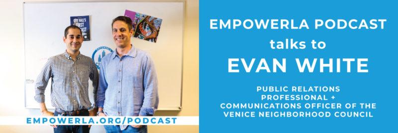 Publicist Evan White, Communications Officer of Venice Neighborhood Council, with EmpowerLA Podcast host Brett Shears