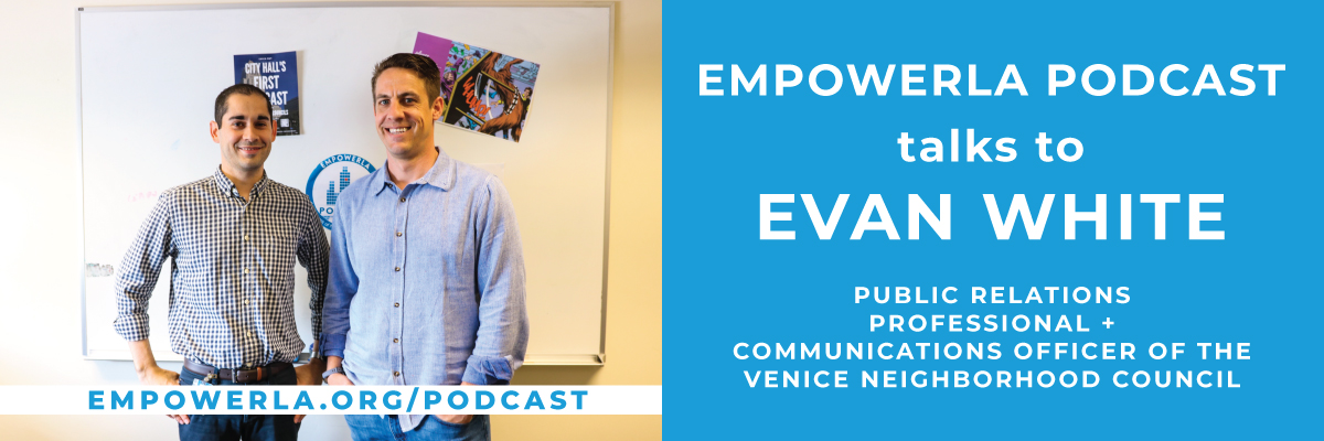 Publicist Evan White, Communications Officer of Venice Neighborhood Council, with EmpowerLA Podcast host Brett Shears